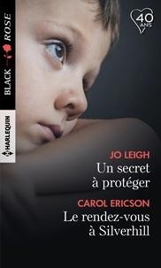 Jo Leigh et Carol Ericson - Un secret à protéger - Le rendez-vous de Silverhill.