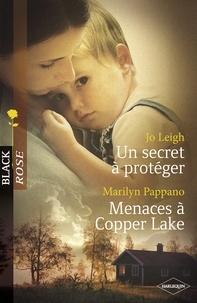 Jo Leigh et Marilyn Pappano - Un secret à protéger - Menaces à Copper Lake (Harlequin Black Rose).