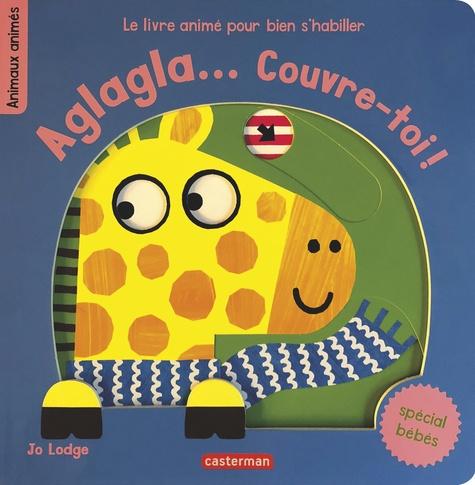 Aglagla... Couvre-toi !. Le livre animé pour bien s'habiller