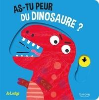 Jo Lodge - As-tu peur du dinosaure ? - Avec des tirettes à chaque page.