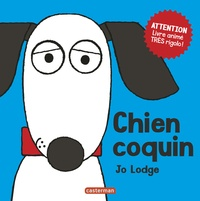 Jo Lodge - Chien coquin - Attention, livre animé très rigolo !.