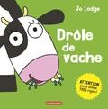 Jo Lodge - Drôle de vache - Attention, livre animé très rigolo !.