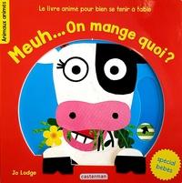 Jo Lodge - Meuh... On mange quoi ? - Le livre animé pour bien se tenir à table.
