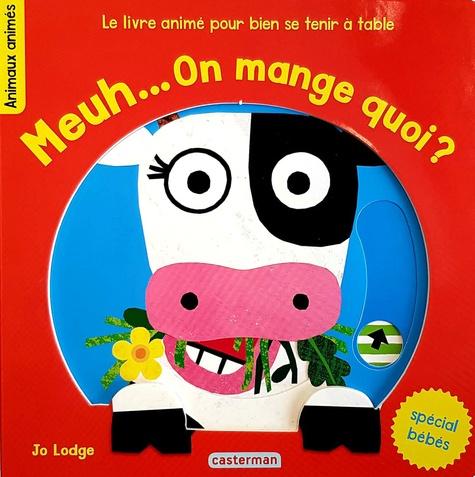 Meuh On Mange Quoi Le Livre Anime Pour Bien Se Tenir A Table Album