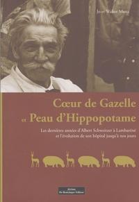 Coeur de gazelle et peau dhippopotame - Les dernières années dAlbert Schweitzer à Lambaréné et lévolution de son hôpital jusquà nos jours.pdf