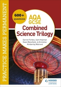 Jo Ormisher et Kimberley Walrond - Practice makes permanent: 600+ questions for AQA GCSE Combined Science Trilogy.