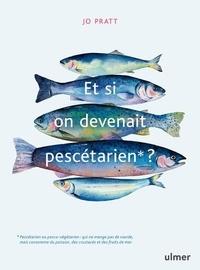 Jo Pratt - Et si on devenait pescétarien ?.