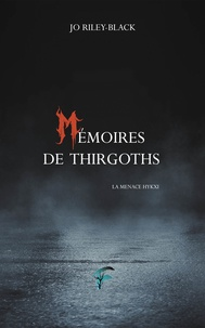 Jo Riley-Black - Mémoires de Thirgoths - La menace Hykxi.