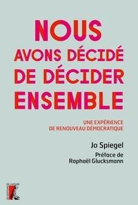 Jo Spiegel - Nous avons décidé de décider ensemble - Une expérience de renouveau démocratique.
