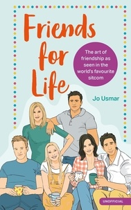 Jo Usmar - Friends for Life - The art of friendship as seen in the world's favourite sitcom.