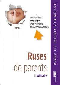 Jo Wiltshire - Ruses de parents - Mille astuces inavouables pour préserver l'harmonie familiale.