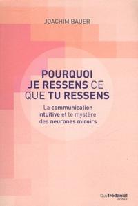 Joachim Bauer - Pourquoi je ressens ce que tu ressens - La communication intuitive et le mystère des neuronnes miroirs.