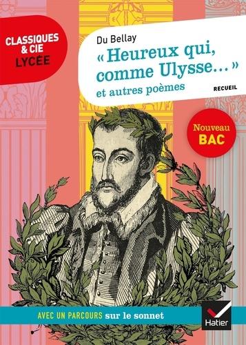 """Joachim Bellay (du) - """"Heureux qui, comme Ulysse..."""" et autres poèmes - Avec un parcours sur le sonnet."""