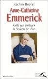 Joachim Bouflet - Anne-Catherine Emmerick - Celle qui partagea la Passion de Jésus.