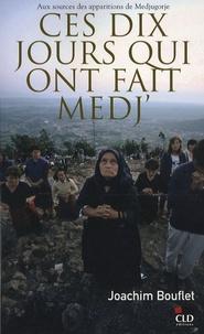 Joachim Bouflet - Ces dix jours qui ont fait Medj' - Aux sources des apparitions de Medjugorje.