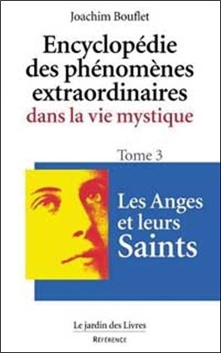 Joachim Bouflet - Encyclopédie des phénomènes extraordinaires de la vie mystique. - Tome 3, Les anges et leurs saints.