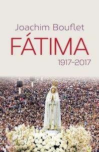 Joachim Bouflet - Fátima - 1917-2017.