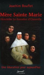 Joachim Bouflet - Mère Sainte-Marie - Henriette Le Forestier d'Osseville Une éducatrice pour aujourd'hui.