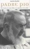 Joachim Bouflet - Padre Pio - Des foudres du Saint-Office à la splendeur de la vérité.