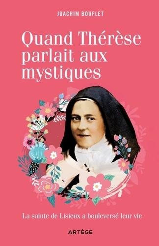 Quand Thérèse parlait aux mystiques. La Sainte de Lisieux a bouleversé leur vie