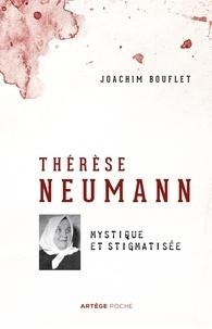 Joachim Bouflet - Thérèse Neumann - Mystique et stigmatisée.