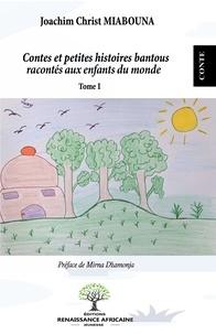 Joachim Christ Miabouna - Contes et petites histoires bantous racontés aux enfants du monde - Tome 1.