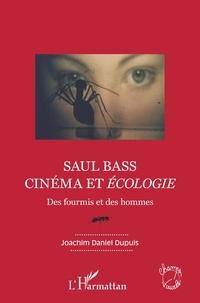 Joachim Daniel Dupuis - Saul Bass - Cinéma et écologie - Des fourmis et des hommes.