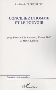 Joachim de Dreux-Brézé - Concilier l'homme et le pouvoir - Avec Bertrand de Jouvenel, Simone Weil et Henri Laborit.