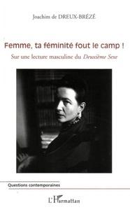 Joachim de Dreux-Brézé - Femme, ta féminité fout le camp ! - Sur une lecture masculine du Deuxième Sexe.