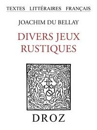 Joachim Du Bellay - Divers jeux rustiques - Nouvelle édition augmentée.