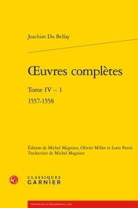 Joachim Du Bellay - Oeuvres complètes - Tome 4, 1557-1558.