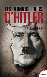 Joachim Fest - Les derniers jours d'Hitler.