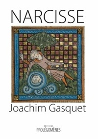 Joachim Gasquet - Narcisse - Précédé du Dialogue du Prince et de la Chimère.