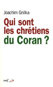 Joachim Gnilka - Qui sont les chrétiens du Coran ?.