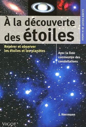 Joachim Herrmann - A la découverte des étoiles - Pour repérer et observer les étoiles et les planètes.