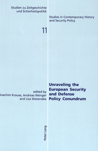 Joachim Krause et Andreas Wenger - Unraveling the European Security and Defense Policy Conundrum.