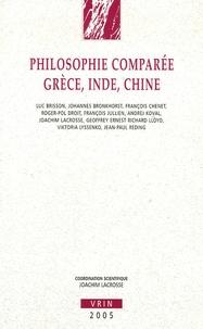 Joachim Lacrosse et Luc Brisson - Philosophie comparée Grèce, Inde, Chine.