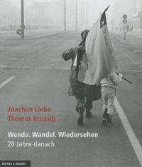 Joachim Liebe - Wende Wandel Wiedersehen - 20 Jahre danach.