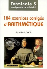 Joachim Llorca - Mathématiques terminale S 184 exercices corrigés d'arithmétique - Enseignement de spécialité.