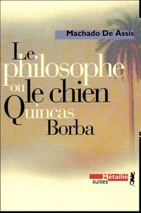 Joachim-Maria Machado de Assis - Le philosophe ou le chien - Quincas Borba.