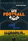 Joachim Masannek - Les Football Kings Tome 2 : Louis la tornade.