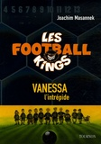 Joachim Masannek - Les Football Kings Tome 3 : Vanessa, l'intrépide.