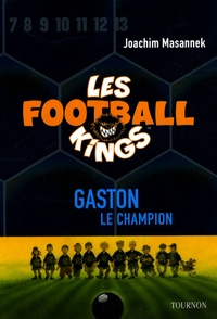 Joachim Masannek - Les Football Kings Tome 6 : Gaston le champion.