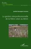 Joachim Nounagnon Saizonou - La gestion interprofessionnelle de la filière coton au Bénin.