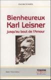 Joachim Schmiedl - Bienheureux Karl Leisner - Jusqu'au bout de l'amour.
