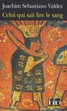 Joachim Sebastiano Valdez - Celui qui sait lire le sang - Une enquête impériale de l'Inca Tupac Hualpa.