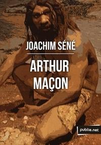 Joachim Séné - Arthur Maçon - ou comment le premier homme s'en vint jusqu'à l'âge du web.