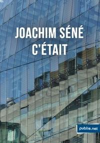 Joachim Séné - C'était - De la vie salariée en openspace (et la quitter)..
