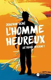 Joachim Séné - L'homme heureux - Détruire Internet.