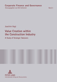 Joachim Vogt - Value Creation within the Construction Industry - A Study of Strategic Takeovers.
